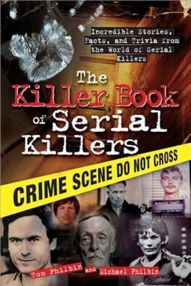 The Killer Book of Serial Killers: Incredible Stories, Facts, and Trivia from the World of Serial Killers, Paperback