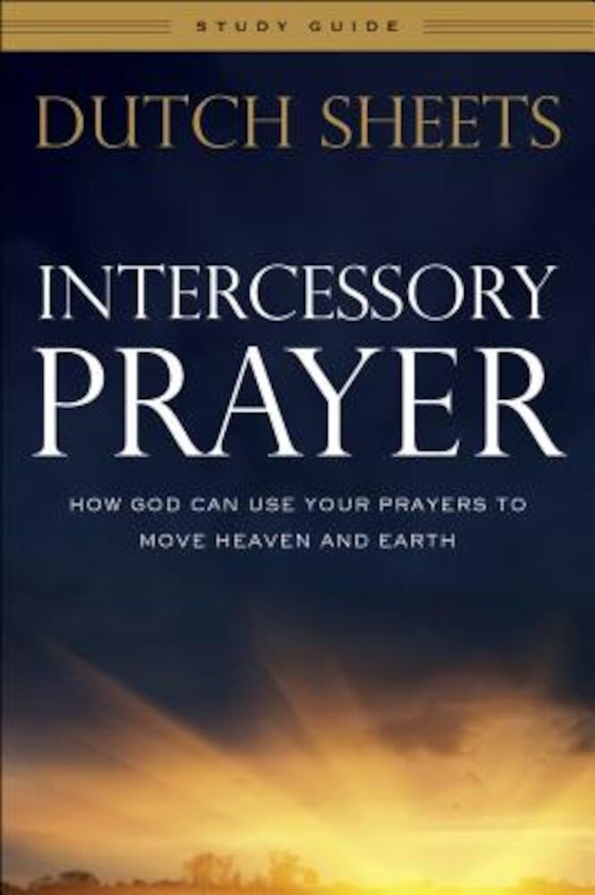 Intercessory Prayer Study Guide: How God Can Use Your Prayers to Move Heaven and Earth, Paperback