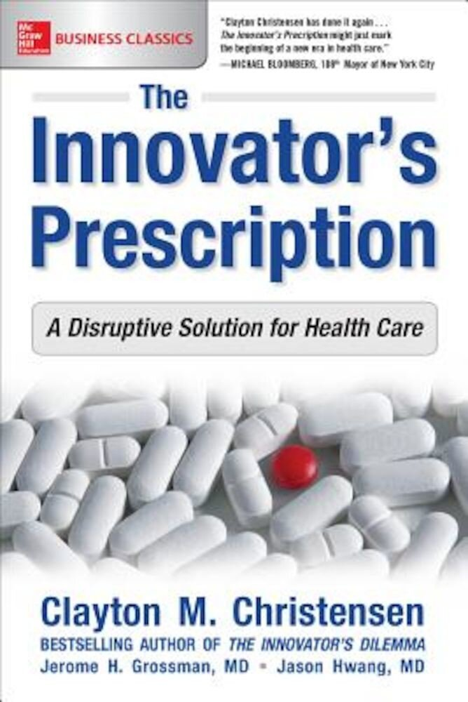 The Innovator's Prescription: A Disruptive Solution for Health Care, Paperback