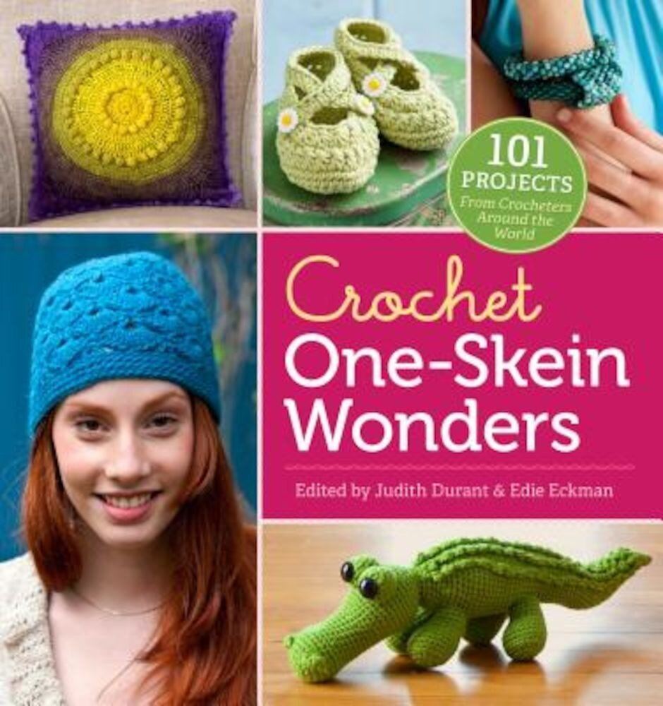 Crochet One-Skein Wonders: 101 Projects from Crocheters Around the World, Paperback