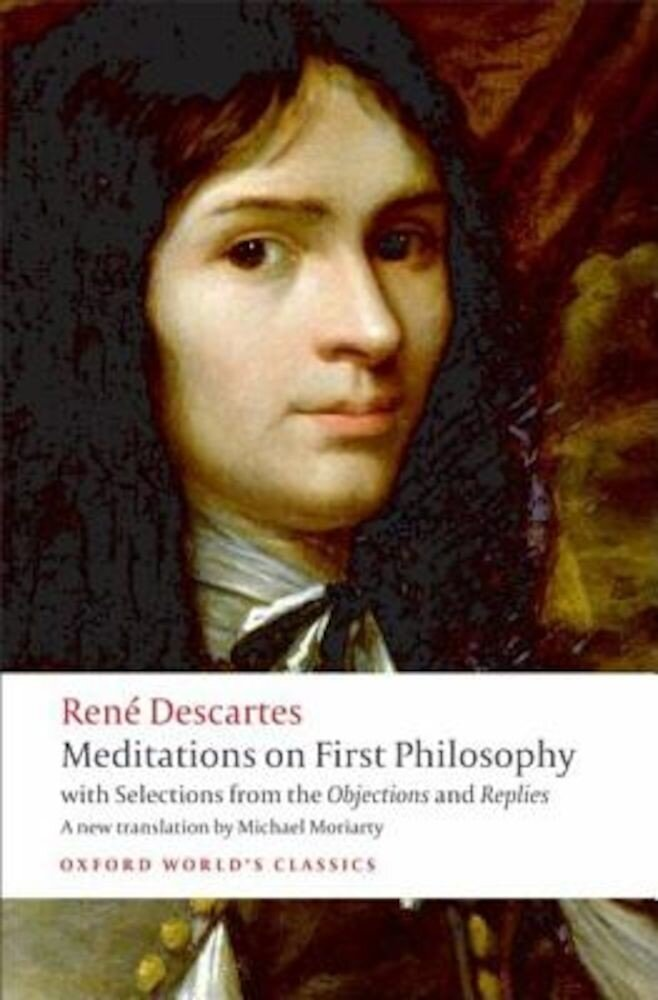 Meditations on First Philosophy: With Selections from the Objections and Replies, Paperback