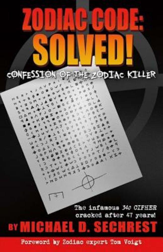 Zodiac Code: Solved! Confession of the Zodiac Killer: Confession of the Zodiac Killer, Paperback