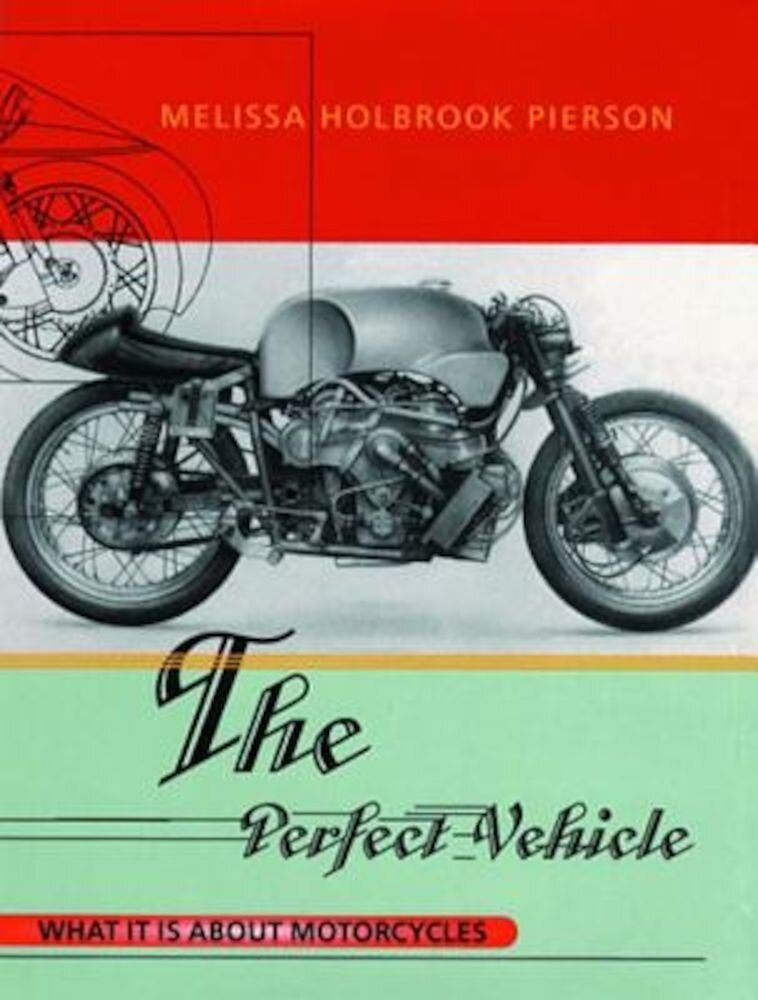 The Perfect Vehicle: What It is about Motorcycles, Paperback