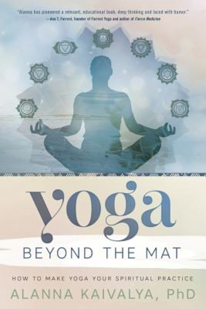 Yoga Beyond the Mat: How to Make Yoga Your Spiritual Practice, Paperback