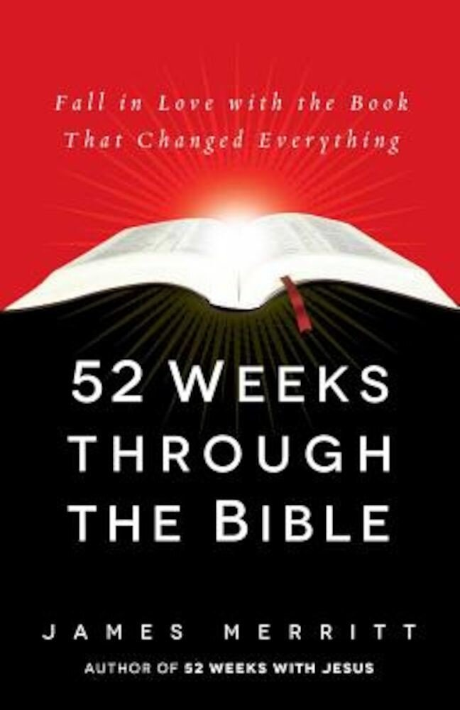 52 Weeks Through the Bible: Fall in Love with the Book That Changed Everything, Paperback