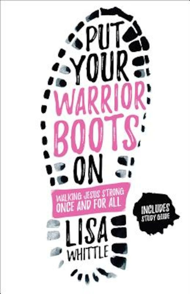 Put Your Warrior Boots on: Walking Jesus Strong, Once and for All, Paperback