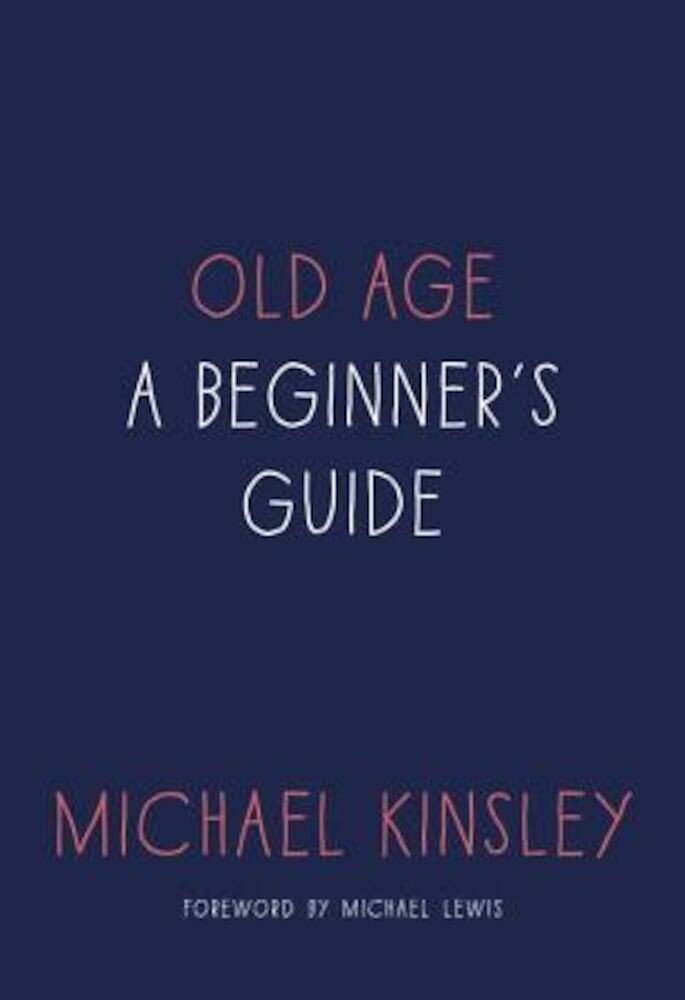 Old Age: A Beginner's Guide, Hardcover
