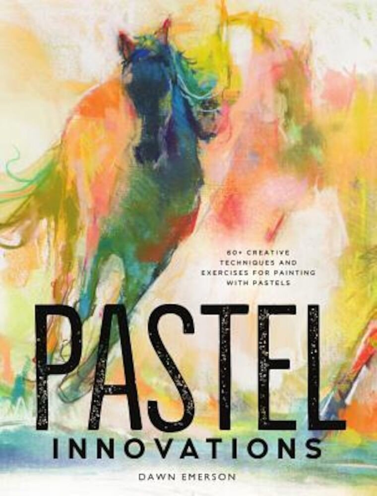 Pastel Innovations: 60+ Creative Techniques and Exercises for Painting with Pastels, Hardcover