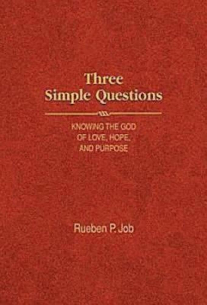Three Simple Questions: Knowing the God of Love, Hope, and Purpose, Hardcover
