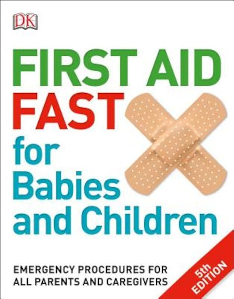 First Aid Fast for Babies and Children: Emergency Procedures for All Parents and Caregivers, Paperback