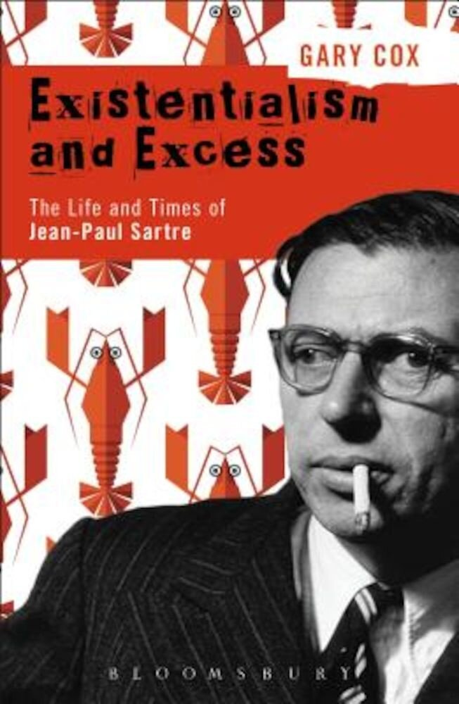 Existentialism and Excess: The Life and Times of Jean-Paul Sartre, Hardcover
