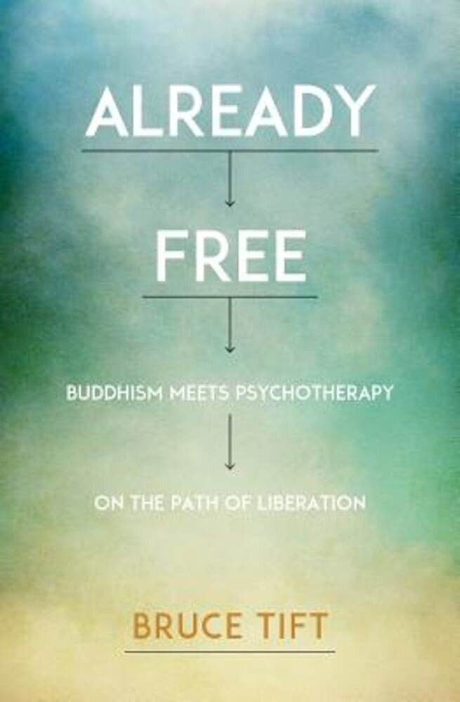 Already Free: Buddhism Meets Psychotherapy on the Path of Liberation, Paperback