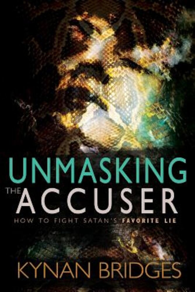 Unmasking the Accuser: How to Fight Satan's Favorite Lie, Paperback