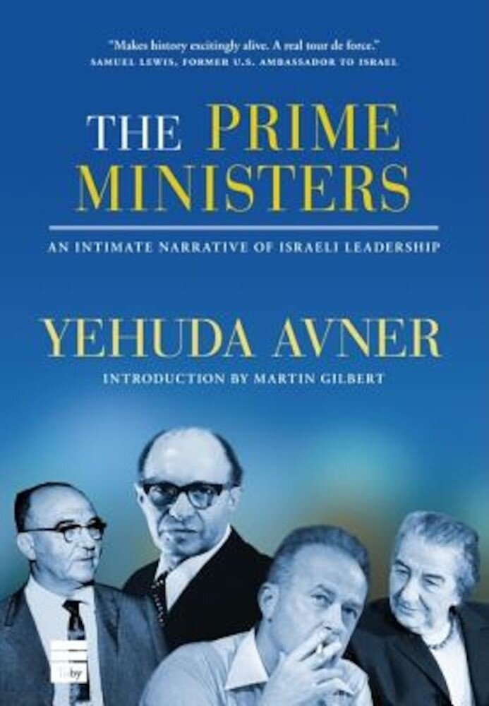 The Prime Ministers: An Intimate Narrative of Israeli Leadership, Hardcover