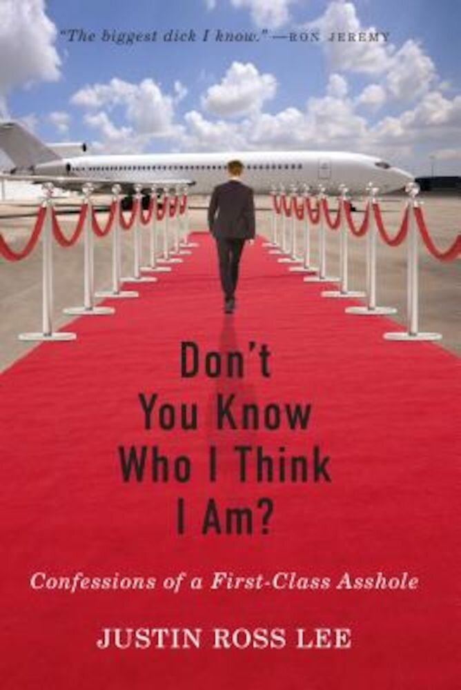 Don't You Know Who I Think I Am?: Confessions of a First-Class Asshole, Paperback