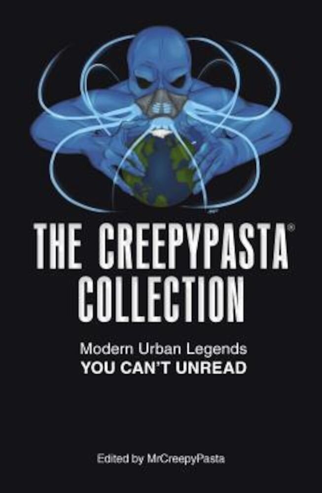 The Creepypasta Collection: Modern Urban Legends You Can't Unread, Paperback