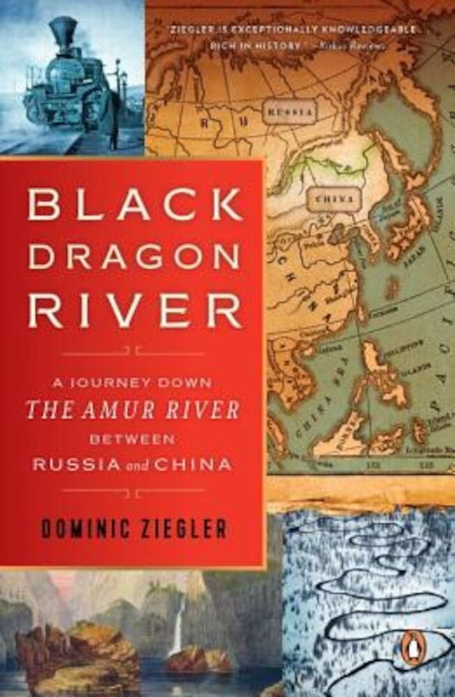 Black Dragon River: A Journey Down the Amur River Between Russia and China, Paperback