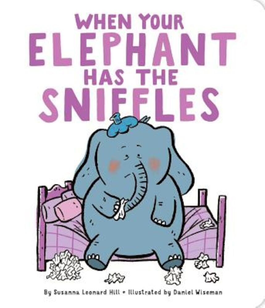 When Your Elephant Has the Sniffles, Hardcover