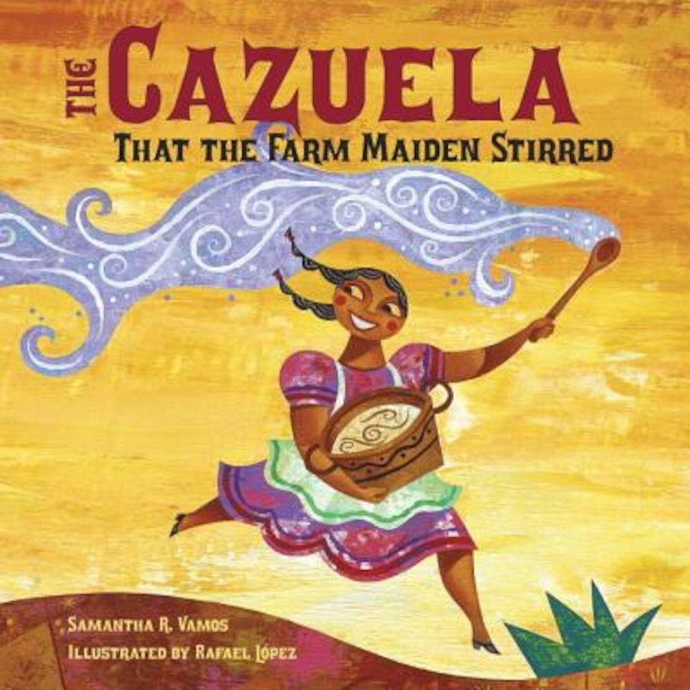 The Cazuela That the Farm Maiden Stirred, Hardcover