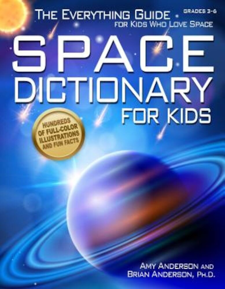 Space Dictionary for Kids: The Everything Guide for Kids Who Love Space, Paperback