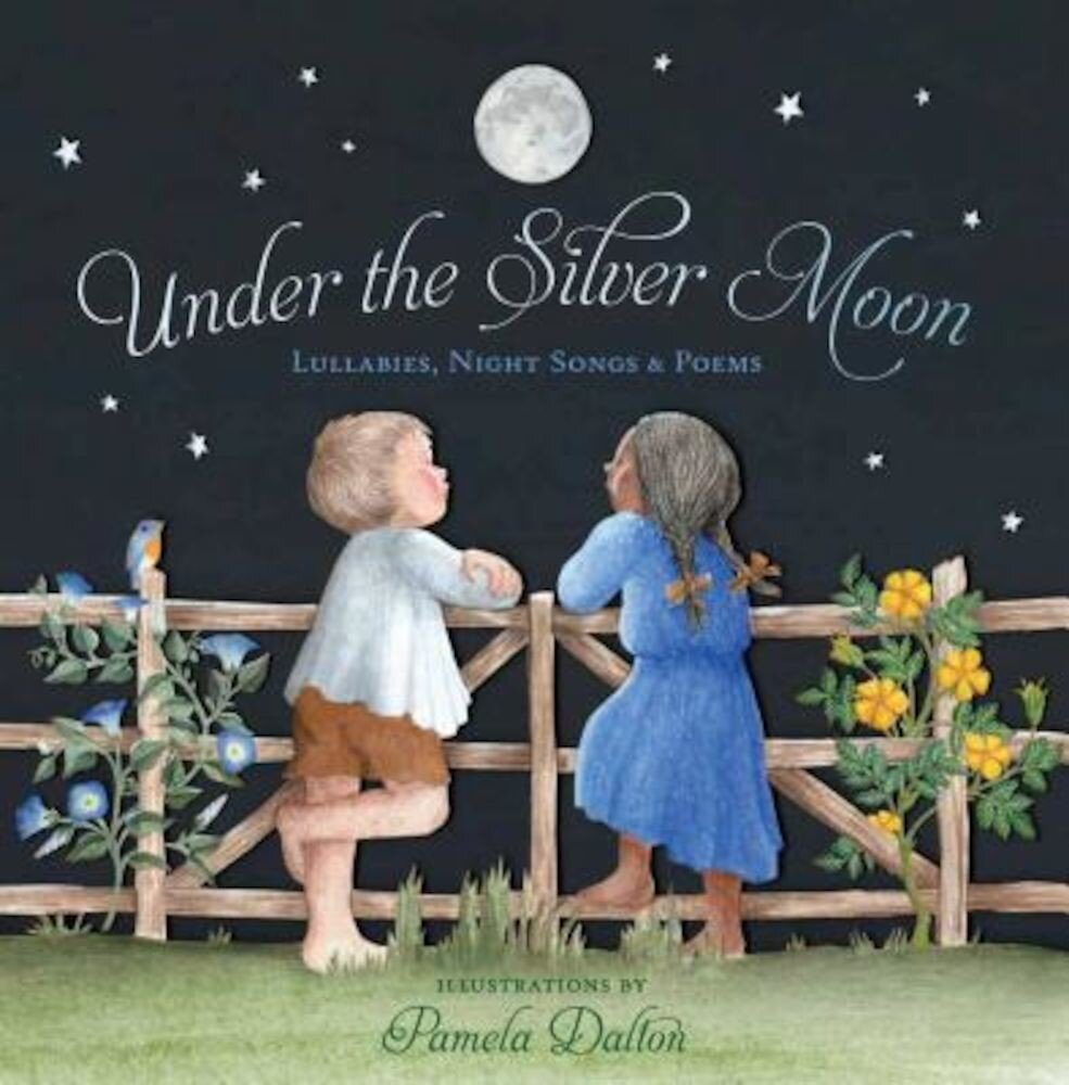 Under the Silver Moon: Lullabies, Night Songs & Poems, Hardcover