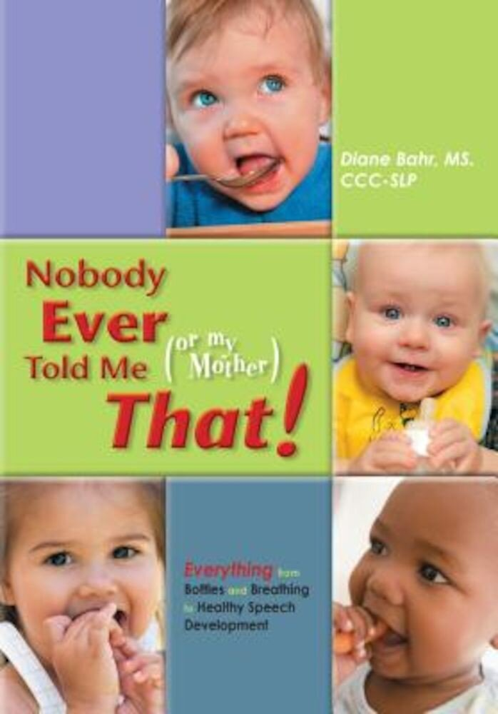 Nobody Ever Told Me (or My Mother) That!: Everything from Bottles and Breathing to Healthy Speech Development, Paperback