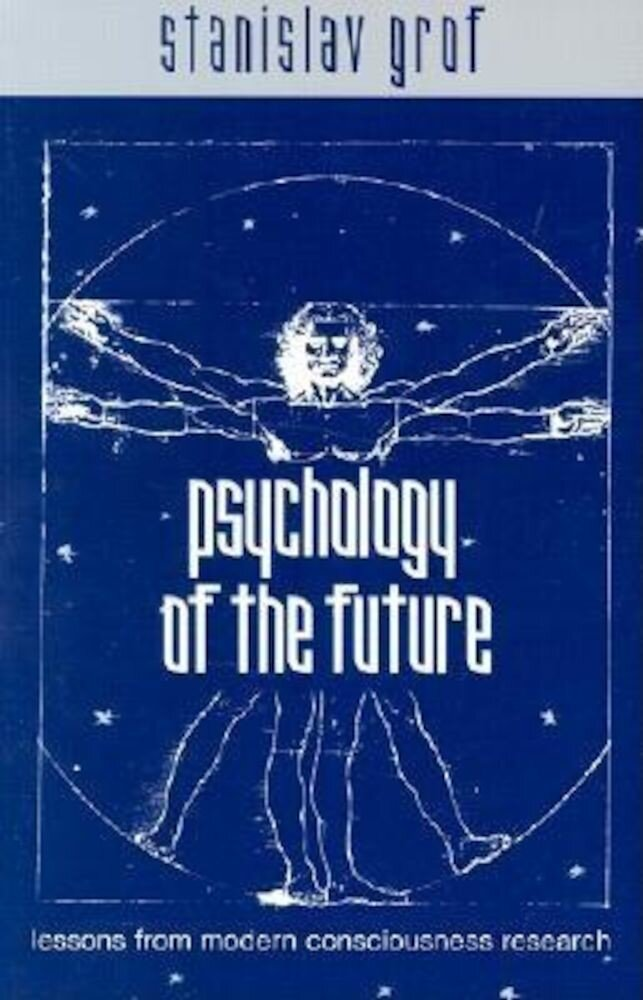 Psychology of the Future: Lessons from Modern Consciousness Research, Paperback