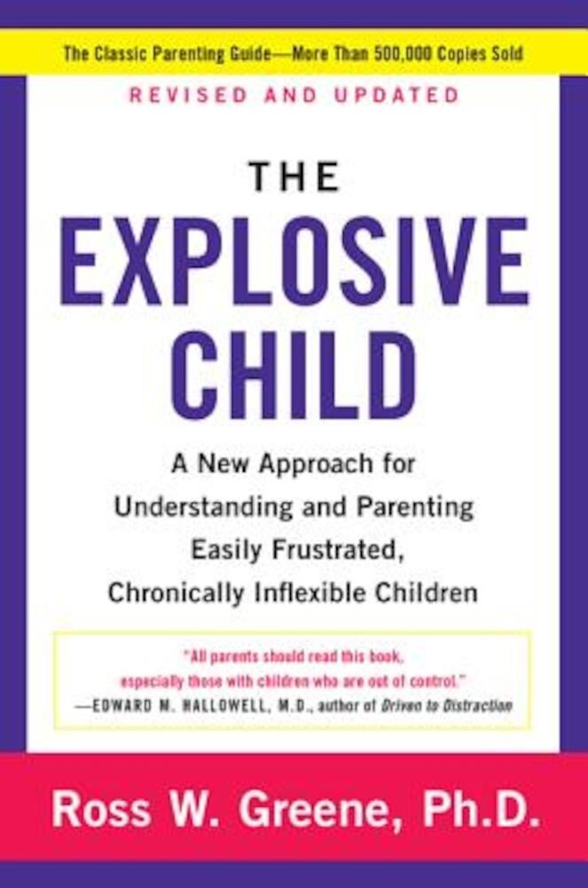 The Explosive Child: A New Approach for Understanding and Parenting Easily Frustrated, Chronically Inflexible Children, Paperback
