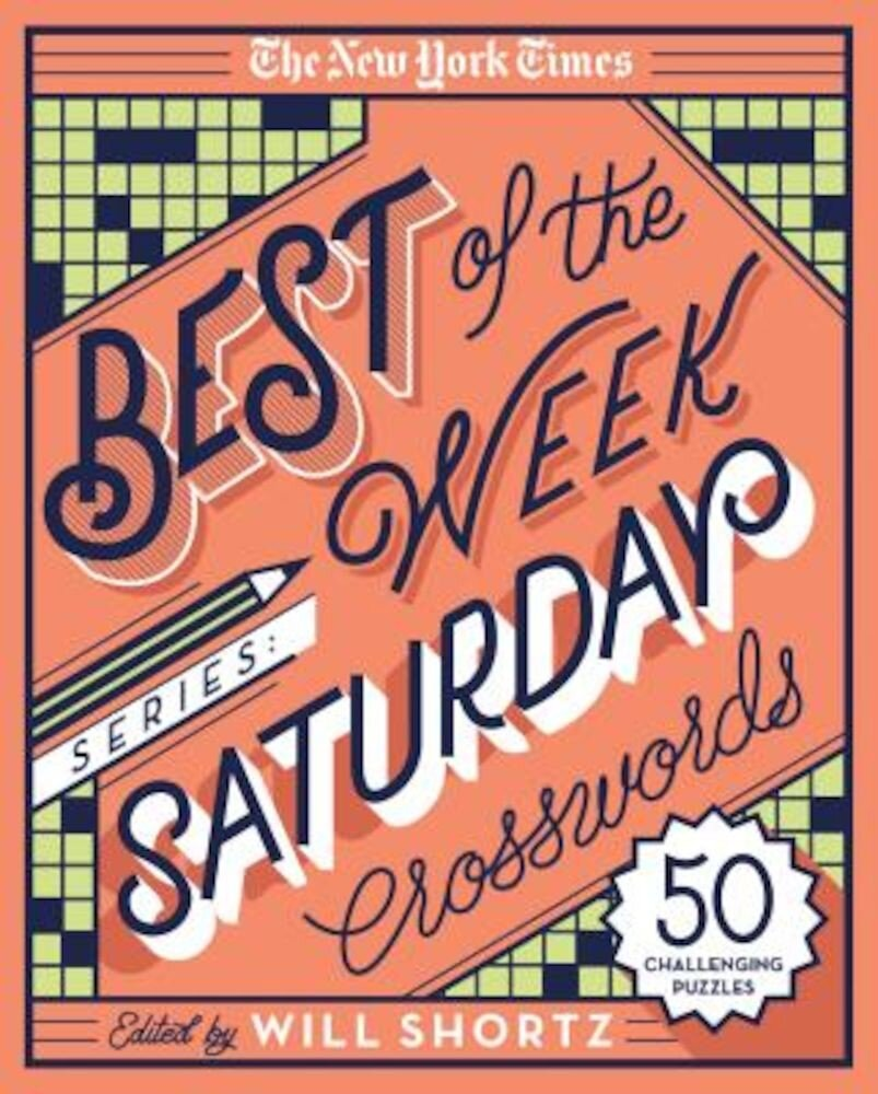 The New York Times Best of the Week Series: Saturday Crosswords: 50 Challenging Puzzles, Paperback