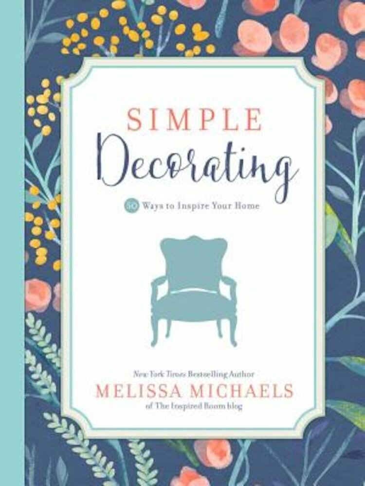 Simple Decorating: 50 Ways to Inspire Your Home, Paperback