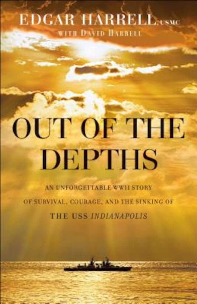 Out of the Depths: An Unforgettable WWII Story of Survival, Courage, and the Sinking of the USS Indianapolis, Paperback