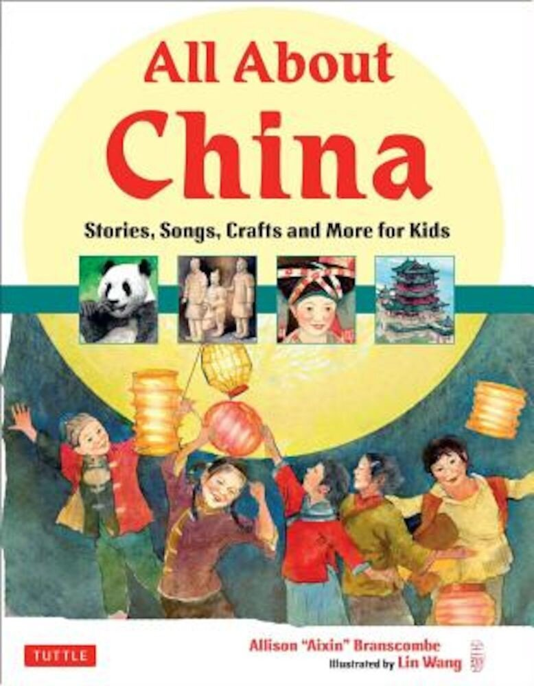 All about China: Stories, Songs, Crafts and More for Kids, Hardcover