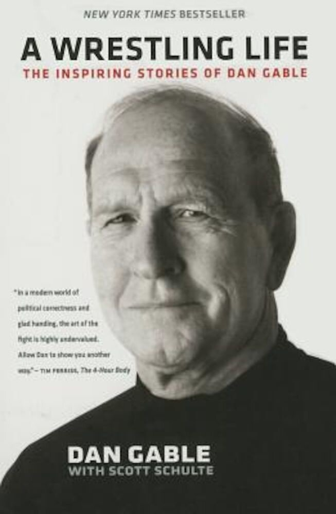 A Wrestling Life: The Inspiring Stories of Dan Gable, Paperback