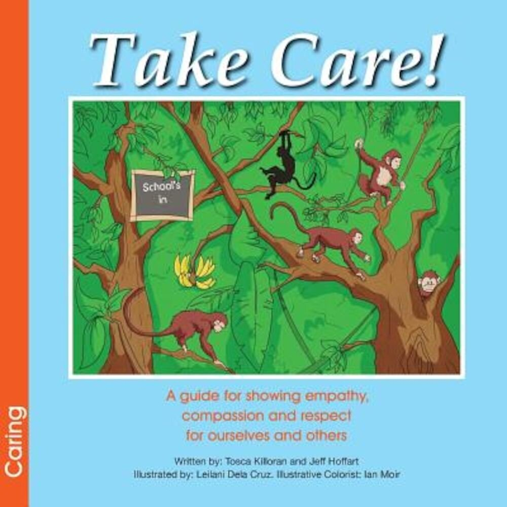 Take Care! a Guide for Showing Empathy, Compassion and Respect for Ourselves and Others, Paperback