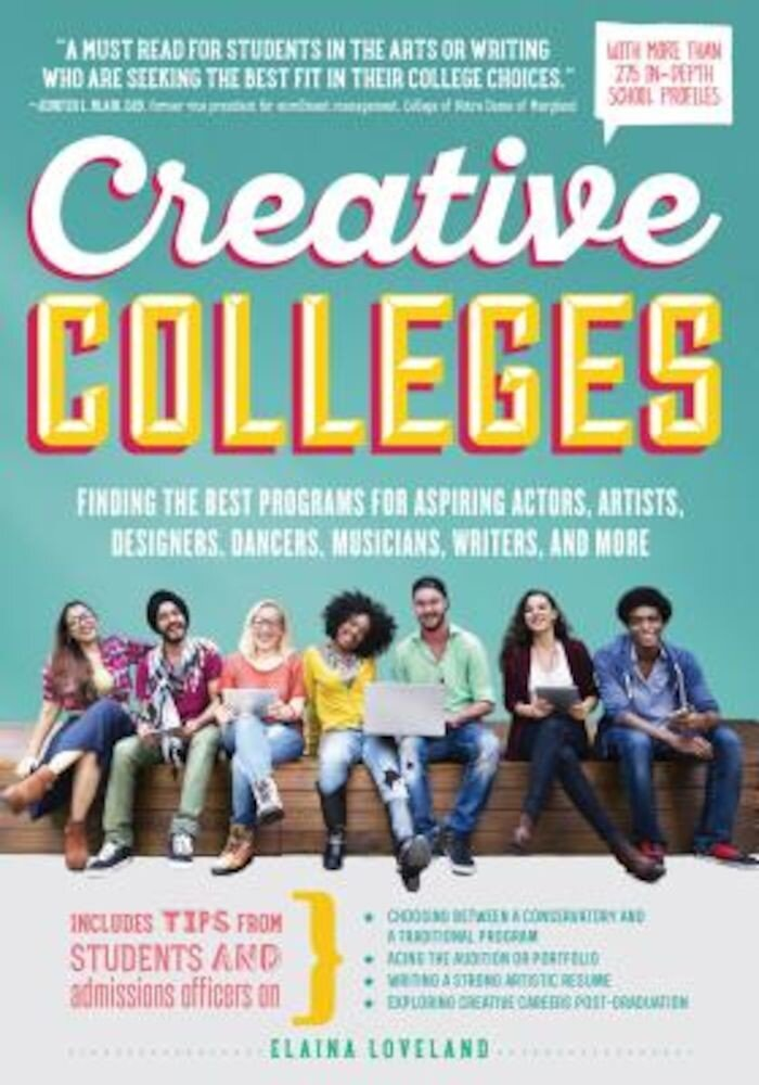 Creative Colleges: Finding the Best Programs for Aspiring Actors, Artists, Designers, Dancers, Musicians, Writers, and More, Paperback