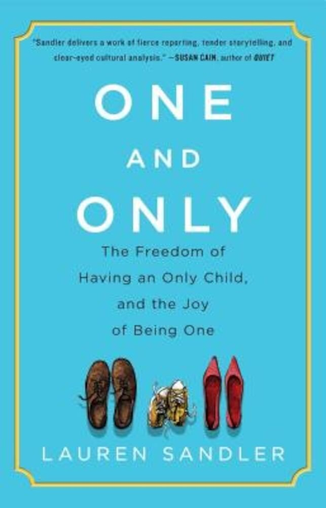 One and Only: The Freedom of Having an Only Child, and the Joy of Being One, Paperback