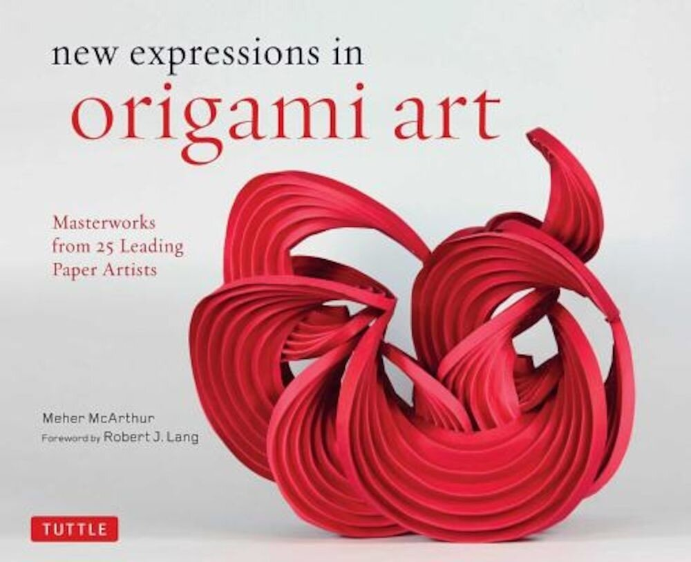 New Expressions in Origami Art: Masterworks from 25 Leading Paper Artists, Hardcover