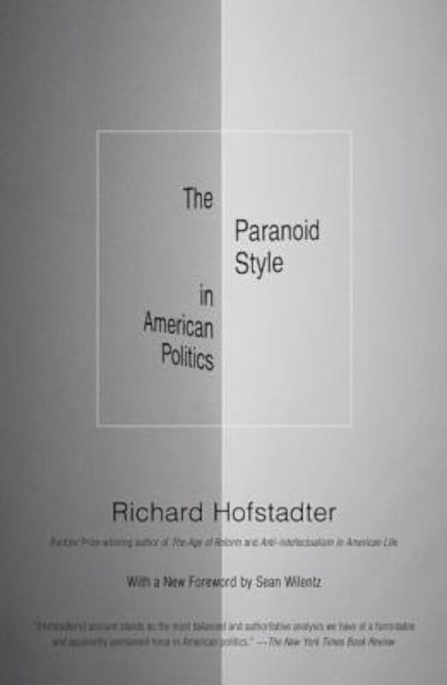 The Paranoid Style in American Politics: And Other Essays, Paperback