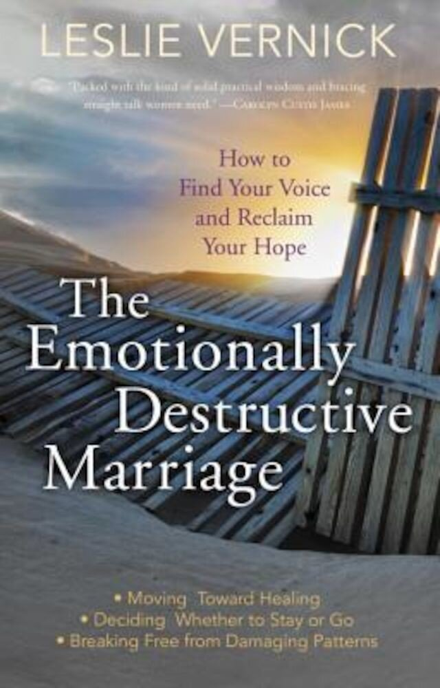 The Emotionally Destructive Marriage: How to Find Your Voice and Reclaim Your Hope, Paperback