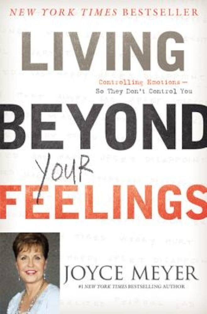 Living Beyond Your Feelings: Controlling Emotions So They Don't Control You, Paperback