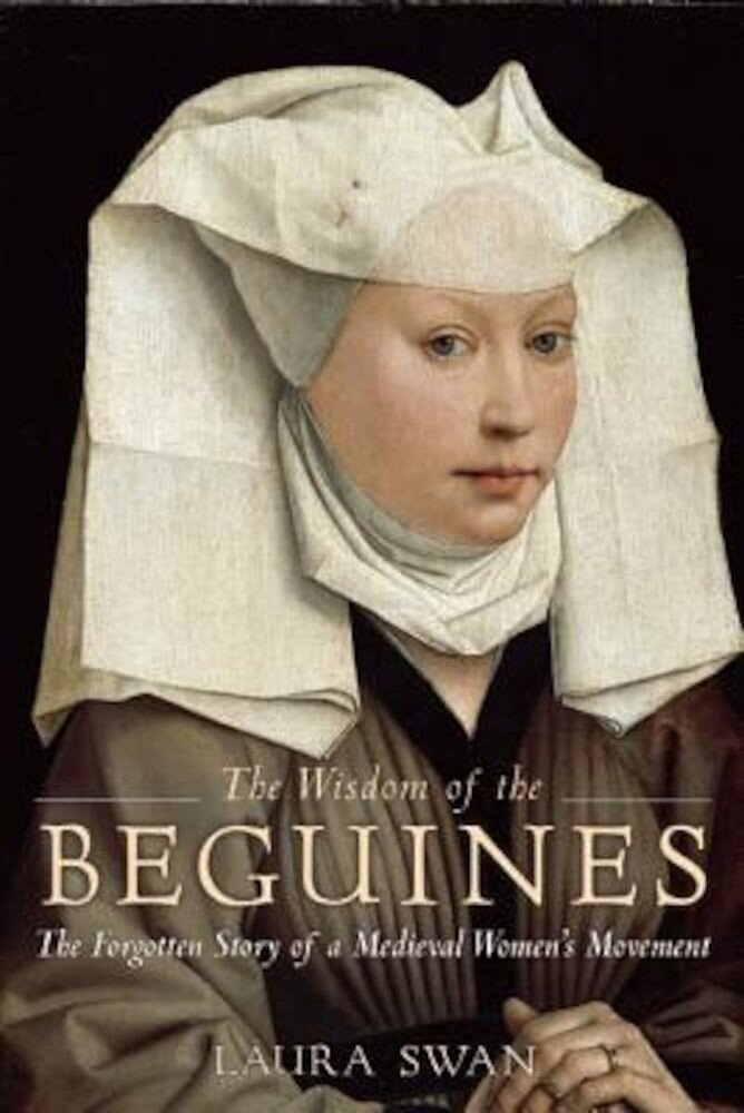 The Wisdom of the Beguines: The Forgotten Story of a Medieval Women's Movement, Paperback