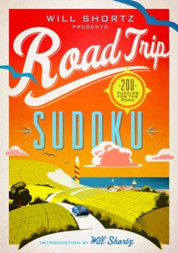 Will Shortz Presents Road Trip Sudoku: 200 Puzzles on the Go, Paperback