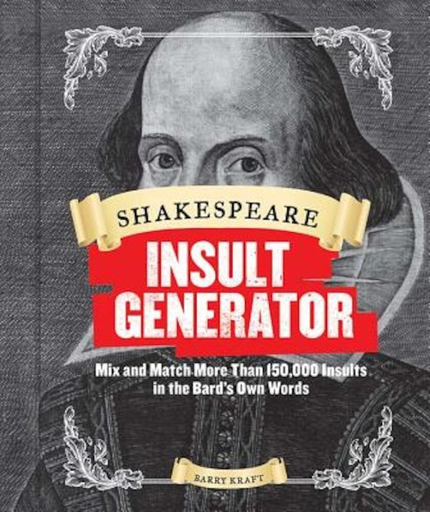 Shakespeare Insult Generator: Mix and Match More Than 150,000 Insults in the Bard's Own Words, Hardcover