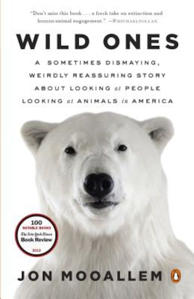 Wild Ones: A Sometimes Dismaying, Weirdly Reassuring Story about Looking at People Looking at Animals in America, Paperback