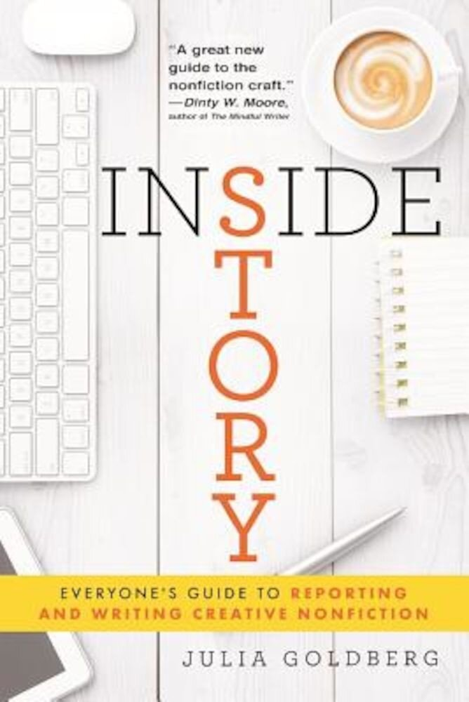 Inside Story: Everyone's Guide to Reporting and Writing Creative Nonfiction, Paperback