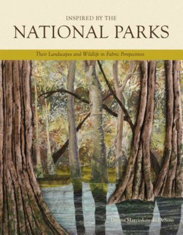 Inspired by the National Parks: Their Landscapes and Wildlife in Fabric Perspectives, Hardcover