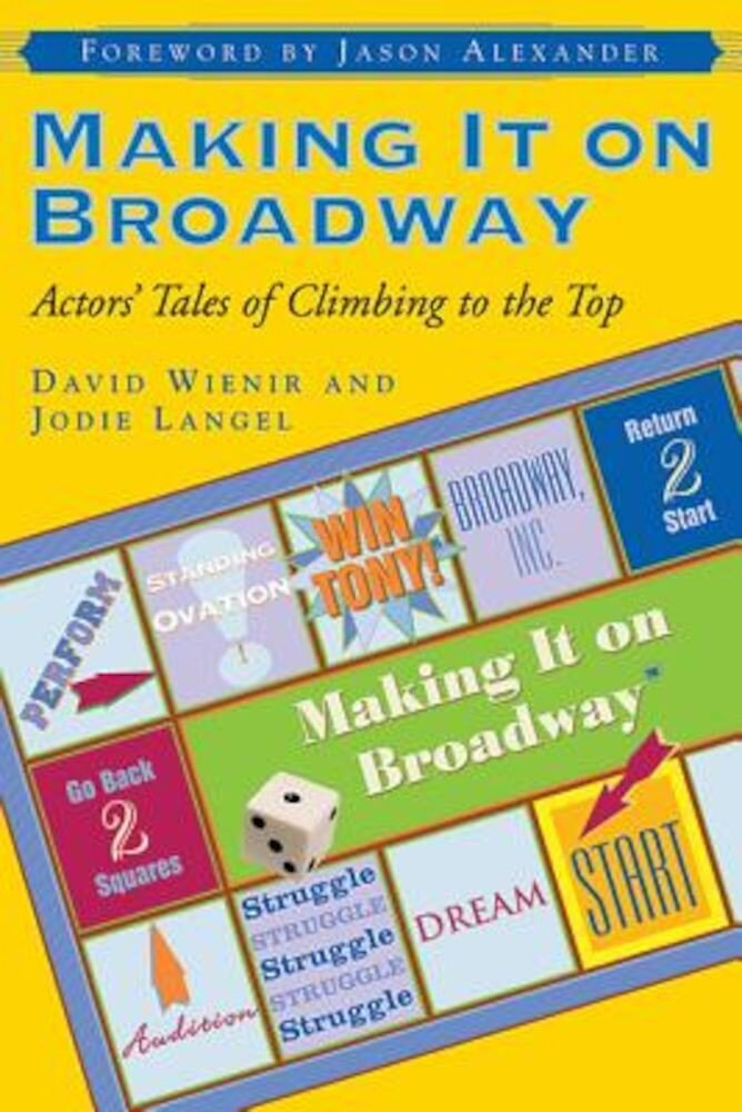 Making It on Broadway: Actors' Tales of Climbing to the Top, Paperback