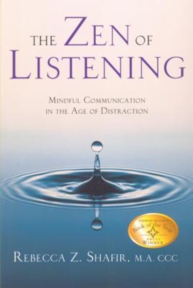 The Zen of Listening Mindful Communications in the Age of Distractions, Paperback