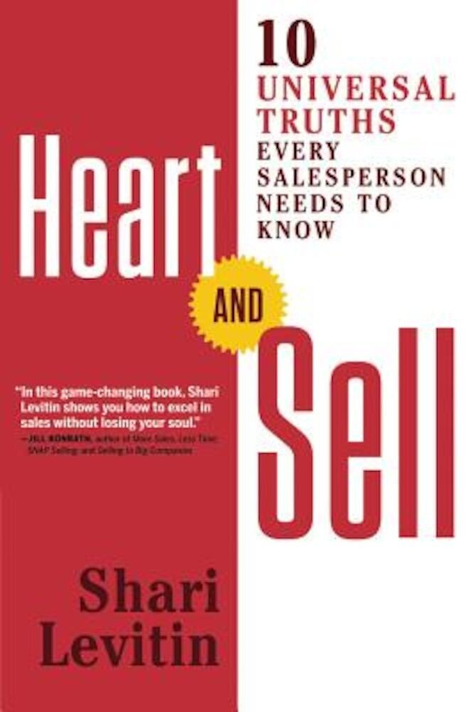 Heart and Sell: 10 Universal Truths Every Salesperson Needs to Know, Paperback