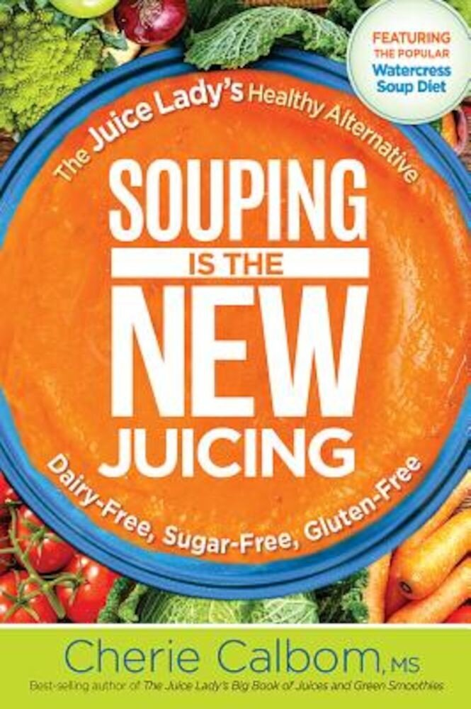 Souping Is the New Juicing: The Juice Lady's Healthy Alternative, Paperback